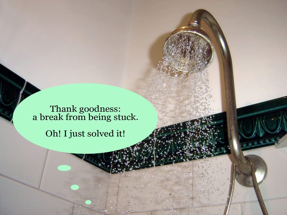 "Person taking a shower thinks, ""Thank goodness: a break from being stuck. Oh! I just solved it!"""